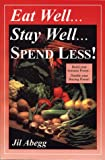 Eat Well...Stay Well...Spend Less!, Myrlon Abegg and Jil Abegg, 1576360458