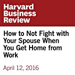 How to Not Fight with Your Spouse When You Get Home from Work | Ed Batista