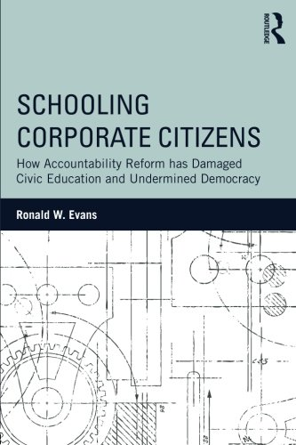 Schooling Corporate Citizens: How Accountability Reform has Damaged Civic Education and Undermined Democracy (100 Key Points)