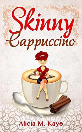 Skinny Cappuccino (A Feel Good Romance) (Skinny Series)