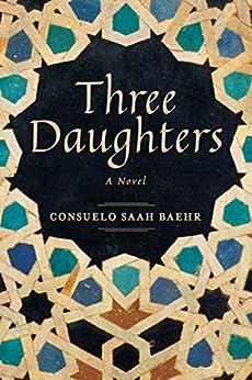 Three Daughters: A Novel by [Baehr, Consuelo Saah]
