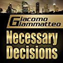 Necessary Decisions: A Gino Cataldi Mystery Audiobook by Giacomo Giammatteo Narrated by Nathan Glondys