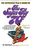 Notorious Phd's Guide to the Super Fly '70s, Todd Boyd, 0767921879
