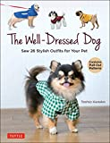 The Well-Dressed Dog: 26 Stylish Outfits & Accessories for Your Pet (Includes Pull-Out Patterns)