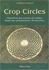 Crop circles - Les cercles de culture : géométrie, phénomène, recherche par Andreas Müller