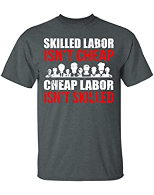 Skilled Labor Isn't Cheap-Cheap Labor Isn't Skilled,Gift, T-Shirt