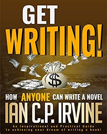 Get Writing! How ANYONE can write a Novel!: An Inspirational and ...