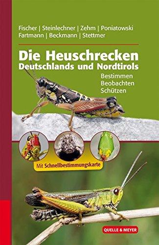 Die Heuschrecken Deutschlands und Nordtirols: Bestimmen – Beobachten – Schützen (Quelle & Meyer Bestimmungsbücher)