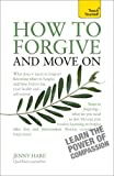 img - for How to Forgive and Move On (Teach Yourself: Health & New Age) book / textbook / text book