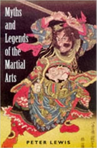 Myths and Legends of the Martial Arts: Peter Lewis ...