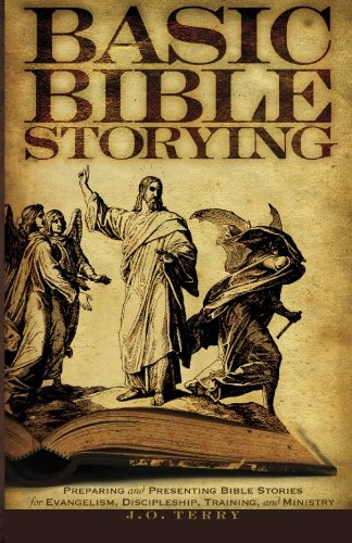 Basic Bible Storying: Preparing and Presenting Bible Stories for Evangelism, Discipleship, Training, and Ministry [J. O. Terry] (Tapa Blanda)