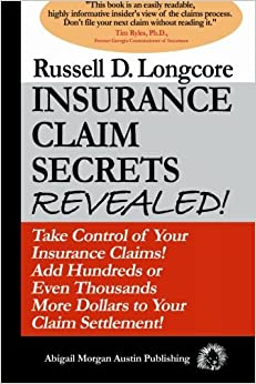 Insurance Claim Secrets Revealed!: Take Control of Your Insurance Claims! Add Hundreds More Dollars To Your Claim Settlement! (Volume 1)