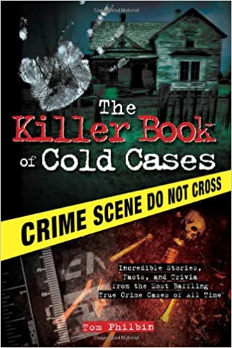 The Killer Book Of Cold Cases Incredible Stories Facts And Trivia