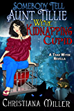 Somebody Tell Aunt Tillie We're Kidnapping Cupid: A Toad Witch Novella (Toad Witch Mysteries Book 3)