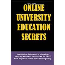 Online University Education Secrets: Beat the rising cost of Education,study with the best Universities for FREE...