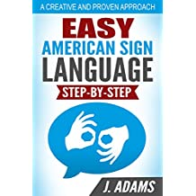Easy American Sign Language: A Step By Step Guide