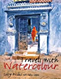 Travels with Watercolour, Lucy Willis and Robin Capon, 0713488263