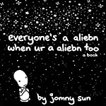 Everyone's a Aliebn When Ur a Aliebn Too: A Book | Jomny Sun