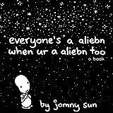 #8: Everyone's a Aliebn When Ur a Aliebn Too: A Book