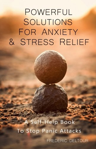 Powerful Solutions for Anxiety & Stress Relief: A Self-Help book to stop Panic Attacks! (Stress & anxiety, Self-help & stress management, psychology & mindfulness & meditation) (Volume 1)