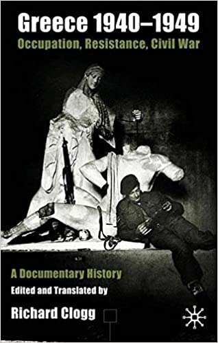 Greece 1940-1949: Occupation, Resistance, Civil War: A Documentary History