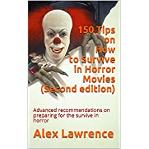 150 Tips on How to Survive in Horror Movies (Second edition): Advanced recommendations on preparing for the survive in horror