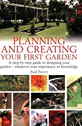 Planning & Creating First Garden: A Step-by-Step Guide to Designing a Garden - Whatever Your Experience or Knowledge
