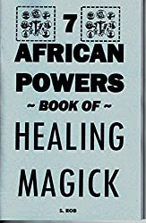 THE 7 AFRICAN POWERS BOOK OF HEALING MAGICK