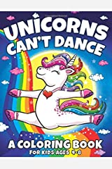 Unicorns Can't Dance: A Coloring Book For Kids Ages 4-8 (Big Dreams Art Supplies Coloring Books) Paperback