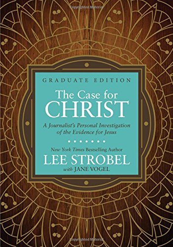 The Case for Christ Graduate Edition: A Journalist's Personal Investigation of the Evidence for Jesus (Case for ... Series for Students)