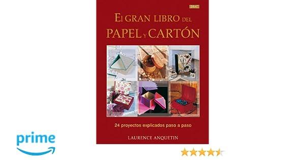 El Gran Libro Del Papel y el Cartón: Amazon.es: Laurence Anquetin: Libros