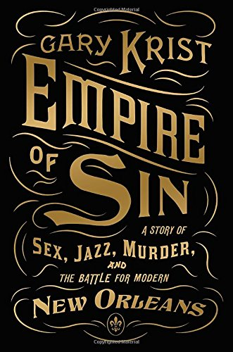 Read Online Empire of Sin: A Story of Sex, Jazz, Murder, and the Battle for Modern New Orleans ebook