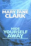 Hide Yourself Away, Mary Jane Clark, 1585475033
