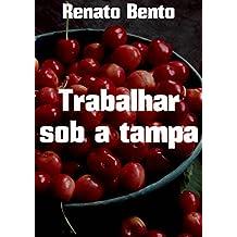 Trabalhar sob a tampa (Portuguese Edition)