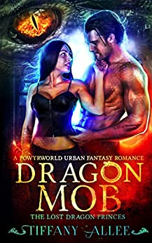 Dragon Mob: A Powyrworld Urban Fantasy Romance (The Lost Dragon Princes Book 3) by [Allee, Tiffany, Ashe, Danae, Powyrworld]