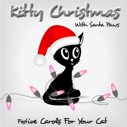 - Kitty Christmas With Santa Paws (Festive Carols for Your Cat)