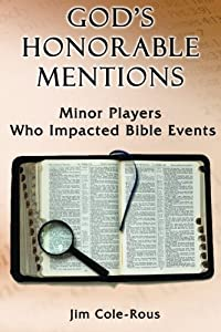 God's Honorable Mentions: Minor Players Who Impacted Bible Events by Jim Cole-Rous (2013-11-22)
