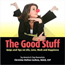 Good Stuff: Quips & TIps on Life, Love, Work and Happiness