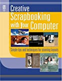 Creative Scrapbooking with Your Computer, Memory Makers, 1892127539