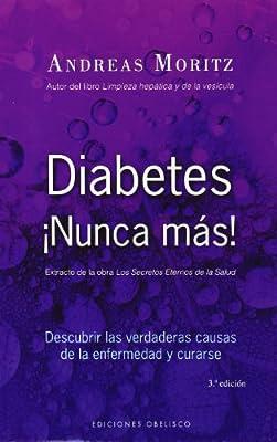 Diabetes ¡Nunca más!: descubrir las verdaderas causas de la ...
