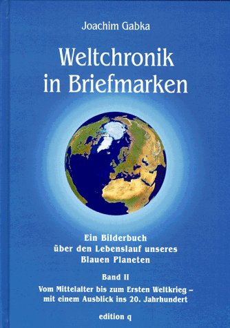 Weltchronik in Briefmarken, Bd.2, Vom Mittelalter bis zum Ersten Weltkrieg, mit einem Ausblick ins 20. Jahrhundert