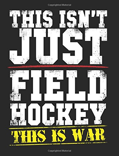 This Isn't Just Field Hockey This Is War: Back To School Composition Notebook, 8.5 x 11 Large, 120 Pages College Ruled (Composition Books For Kids) Paperback – August 3, 2017 Dartan Creations 1974146057 Blank Books/Journals Non-Classifiable