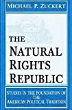 img - for The Natural Rights Republic: Studies in the Foundation of the American Political Tradition (FRANK COVEY LOYOLA L) book / textbook / text book
