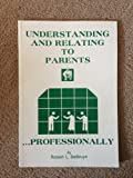 Understanding and Relating to Parents . . . Professionally, Robert L. DeBruyn, 0914607219