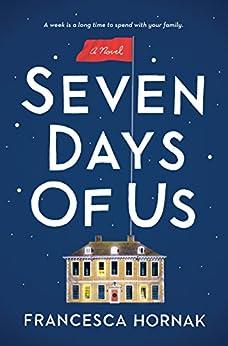 Seven Days of Us: A Novel by [Hornak, Francesca]