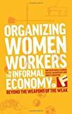 img - for Organizing Women Workers in the Informal Economy: Beyond the Weapons of the Weak (Feminisms and Development) (2013-03-01) book / textbook / text book