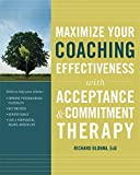 img - for Maximize Your Coaching Effectiveness with Acceptance and Commitment Therapy book / textbook / text book