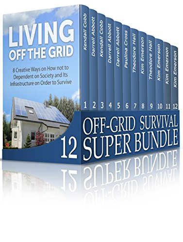 Off-Grid Survival Super Bundle: Prepare for Alternative Off-Grid Lifestyle and Be Ready to Respond in Case of EMP Attack (off grid living, survival, survival guide) by [Cobb, Kendall, Abbott, Darrell, Cross, Paulina, Hall, Theodore, Emerson, Kim]
