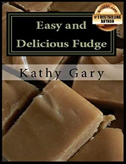 Easy and Delicious Fudge: Traditional and Specialty Fudge Recipes by [Gary, Kathy]