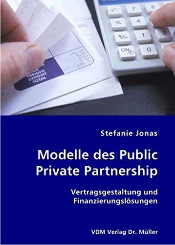 Modelle des Public Private Partnership: Vertragsgestaltung und Finanzierungslösungen